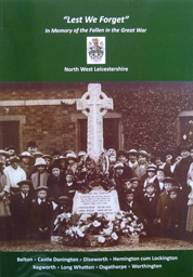 Lest We Forget - In Memory of the Fallen in the Great War - NW Leics - Castle Donington etc